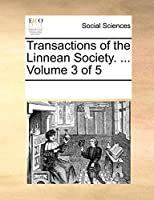 Transactions of the Linnean Society. ... Volume 3 of 5