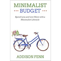 Minimalist Budget: Spend Less and Live More with a Minimalist Lifestyle (English Edition)