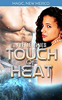 Touch of Heat: Science Fiction Romance (Magic, New Mexico Book 5) by [Hines, Yvette]