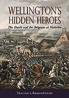 Wellington's Hidden Heroes: The Dutch and the Belgians at Waterloo