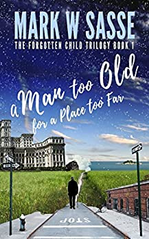 A Man Too Old for a Place Too Far (The Forgotten Child Trilogy Book 1) by [Sasse, Mark W]