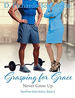 Grasping For Grace: Never Grow Up (Sunshine State Book 4) by [Pichardo-Johansson, D]
