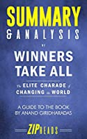 Summary & Analysis of Winners Take All: The Elite Charade of Changing the World - A Guide to the Book by Anand Giridharadas