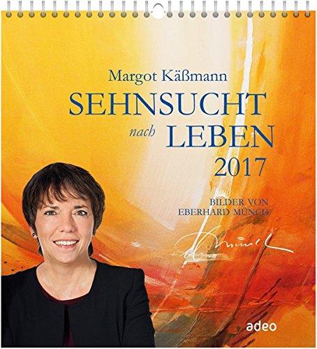 Sehnsucht nach Leben 2017 - Wandkalender: Bilder von Eberhard Muench