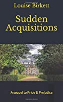 Sudden Acquisitions: A sequel to Pride and Prejudice
