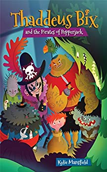 Thaddeus Bix and the Pirates of Pepperjack by [Mansfield, Kylie]