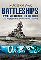 Battleships WWII: Evolution of the Big Guns, Rare Photographs from Wartime Archives (Images of War)
