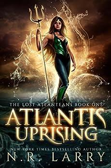 Atlantis Uprising : The Lost Atlanteans Book One: A Reverse Harem Adventure by [Larry , N.R. ]