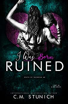 I Was Born Ruined: A Reverse Harem Motorcycle Club Romance (Death By Daybreak Motorcycle Club Book 1) by [Stunich, C.M.]