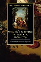 The Cambridge Companion to Women's Writing in Britain, 1660–1789 (Cambridge Companions to Literature)