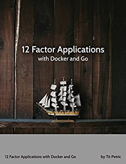 [Petric, Tit]の12 Factor Applications with Docker and Go (English Edition)