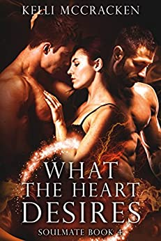 What the Heart Desires: An Elemental Romance (Soulmate Series Book 4) by [McCracken, Kelli]