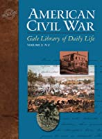 Gale Library Of Daily Life: American Civil War