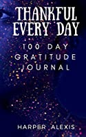 Thankful Every Day: 100 Day Gratitude Journal