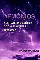 Demónios: A Estratégia Diabólica E O Caminho Para a Redenção