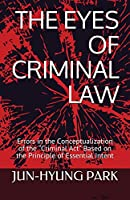 """THE EYES OF CRIMINAL LAW: Errors in the Conceptualization of the """"Criminal Act"""" Based on the Principle of Essential Intent"""