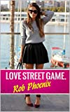 Love Street Game.: DAYTIME DATING FROM STREET TO SEX. Available to download on amazon kindle a dating advice guide for men. Pure daygame secrets that guarantee ... attract and seduce women. (English Edition)