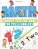 Numbers Tracing Book For Preschoolers: numbers tracing books for kids ages 3-5, number Tracing Counting and Color for preschoolers, math for kindergarten ( mathematical game, addition subtraction workbook ) with 100 page 8.5 x 11 inches.