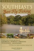 The Southeast's Best Fly Fishing: Premier Trout Streams and Rivers of Georgia, North Carolina, Tennessee, and Kentucky