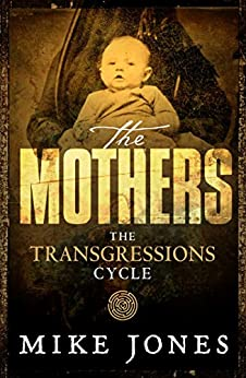 Transgressions Cycle: The Mothers by [Jones, Mike]