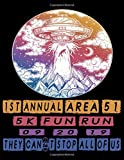 1ST Annual Area 51 5K Fun Run 09-20-19 They Cant Stop All OF Us: Funny Alien Storm Area 51 Notebook for taking notes, writing, organizing, lists, journaling and brainstorming on 20-09-2019.8,5x11_120pages