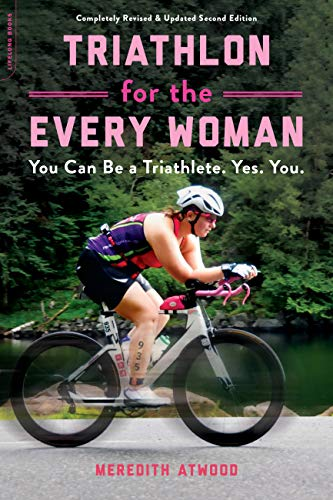 Triathlon for the Every Woman: You Can Be a Triathlete. Yes. You. (English Edition)