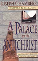 A Palace for the Antichrist: Saddam Hussein's Drive to Rebuild Babylon and It's Place in Bible Prophecy