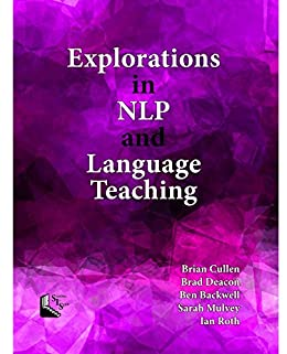 [Cullen, Brian, Deacon, Brad, Backwell, Ben, Mulvey, Sarah, Roth, Ian]のExplorations in NLP and Language Teaching (NLP in Education Book 1) (English Edition)