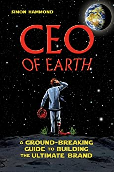 CEO of Earth: A Ground-Breaking Guide to Building the Ultimate Brand by [Hammond, Simon]