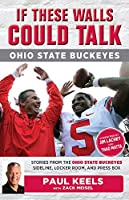 If These Walls Could Talk: Ohio State Buckeyes: Stories from the Ohio State Buckeyes Sideline, Locker Room, and Press Box