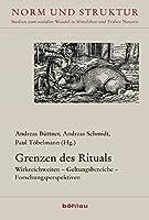 Grenzen Des Rituals: Wirkreichweiten - Geltungsbereiche - Forschungsperspektiven (Norm Und Struktur)