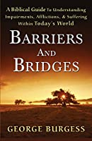 Barriers And Bridges: A Biblical Guide To Understanding, Impairments, Afflictions, & Suffering Within Today's World