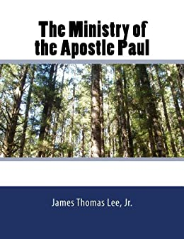 The Ministry of the Apostle Paul by [Lee Jr, James Thomas]
