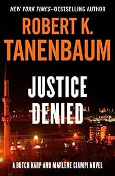 Justice Denied (The Butch Karp and Marlene Ciampi Series Book 6) by [Tanenbaum, Robert K.]