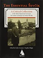 Otakar Sevcik: The Essential Sevcik; a Critical Collection of the Most Important Exercises for Violin Technique