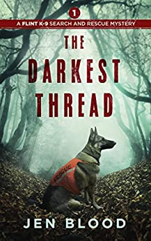 [Blood, Jen]のThe Darkest Thread (The Flint K-9 Search and Rescue Mysteries Book 1) (English Edition)