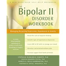 The Bipolar II Disorder Workbook: Managing Recurring Depression, Hypomania, and Anxiety (A New Harbinger Self-Help Workbook)