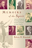 Memoirs of the Spirit: American Religious Autobiography from Jonathan Edwards to Maya Angelou