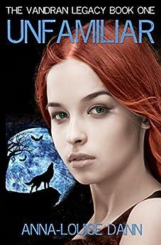 UNFAMILIAR (THE VANDRAN LEGACY Book 1) by [DANN, ANNA-LOUISE]