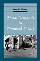 Moral Demands in Nonideal Theory (Oxford Ethics Series)