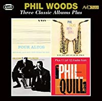 Three Classic Albums Plus (Four Altos/Phil Talks With Quill/Phil & Quill With Prestige) - Phil Woods by Phil Woods