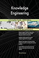 Knowledge Engineering A Complete Guide - 2020 Edition