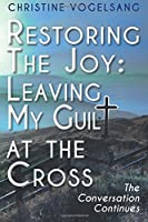 Restoring the Joy: Leaving My Guilt at the Cross; the Conversation Continues