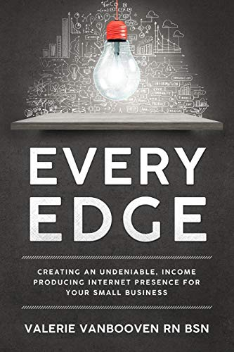 Download Every Edge: Creating an Undeniable, Income Producing Internet Presence for Your Small Business 1724511424
