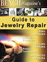 Bench Magazine's Guide to Jewelry Repair (Bench Magazine Guides)