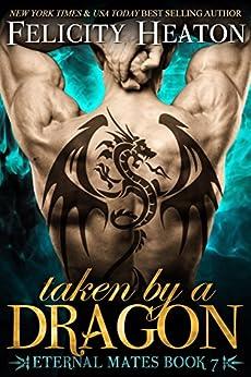 Taken by a Dragon (Eternal Mates Paranormal Romance Series Book 7) by [Heaton, Felicity]