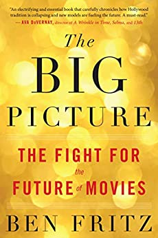 The Big Picture: The Fight for the Future of Movies by [Fritz, Ben]