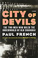 City of Devils: The Two Men Who Ruled the Underworld of Old Shanghai (International Edition)