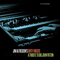 A Tribute to Big John Patton by Jim Alfredson's Dirty Fingers