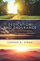 Dedication and Endurance: A True Story of Our Lives Before, During and After Dementia Alzheimer's